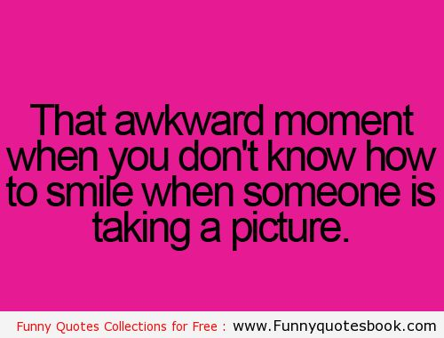 Awkward moment when taking a picture  Funny Quotes Book  Pinterest  Awkwar...