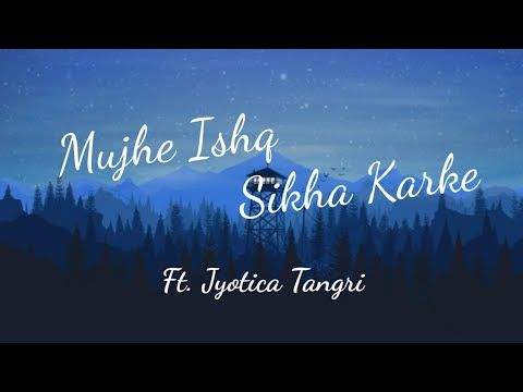 Mujhe Ishq Sikha Karke Ghost Jyotica Tangri Lyrics By Sanjeev Ajay Lyrics Video Youtube Ringtone Download Songs Song Status