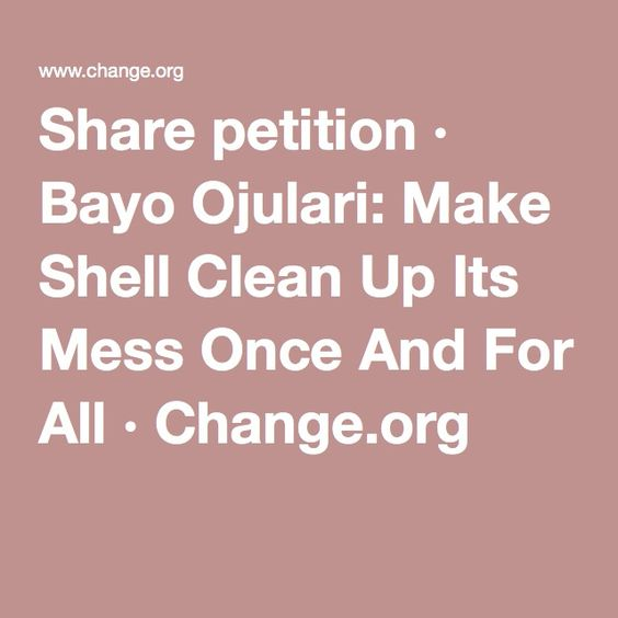 Share petition · Bayo Ojulari: Make Shell Clean Up Its Mess Once And For All · Change.org