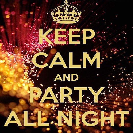 Keep Calm And Party All Night Party Quote Night Keep Calm Glitter Sparkle Party Quotes Party Hard Quote Keep Calm