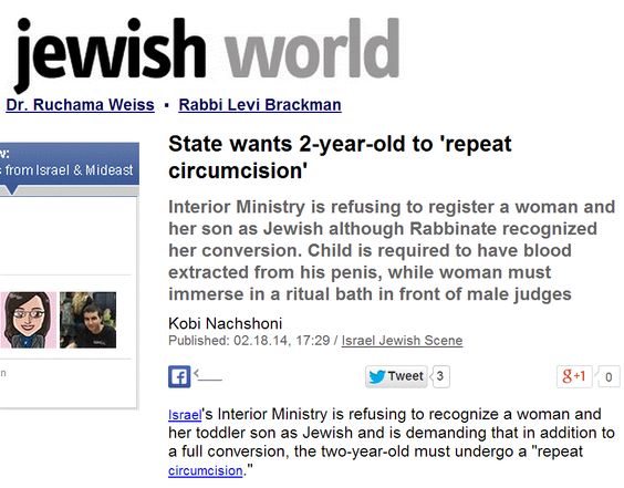 """""""Chosen People"""" Idolatry - Mutilating the Manhood: State wants 2-year-old to 'repeat circumcision'. Interior Ministry refusing to register a woman and her son as Jewish although Rabbinate recognized her conversion. Child is required to have blood extracted from his penis, while woman must immerse in a ritual bath in front of male judges. http://www.pinterest.com/holyheretics/mutilating-the-manhood/ http://www.pinterest.com/pin/540924605215748886…"""