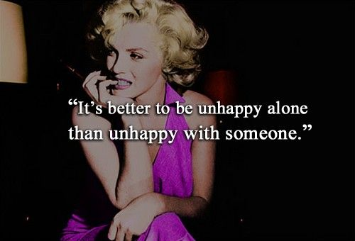 """""""it's better to be unhappy alone than unhappy with someone.""""- MM"""