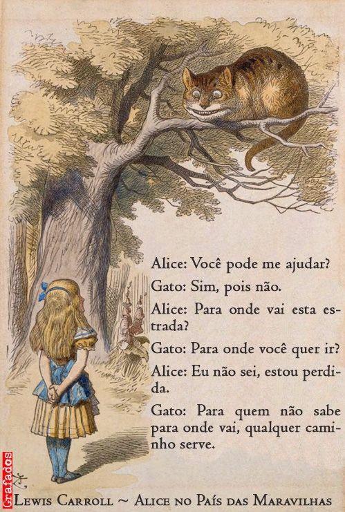 """""""Naquela direção"""", explicou o gato, acenando com a pata direita, """"vive um Chapeleiro; e naquela direção"""", acenando com a outra pata, """"vive uma Lebre de Março. Visite qual deles quiser: os dois são loucos."""":"""
