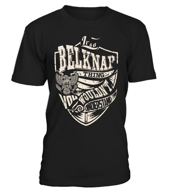 It's a BELKNAP Thing, You Wouldn't Understand