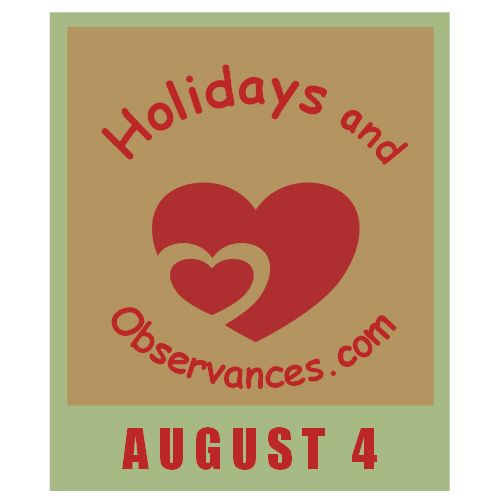 August 4 Information from the Holidays and Observances Website - Holidays and Observances, Events, Famous Births/Deaths/Weddings, Quote of the Day, Recipe of the Day, This Day in History, This Day in Music, This Day in Sports, Word of the Day and more! http://www.holidays-and-observances.com/august-4.html