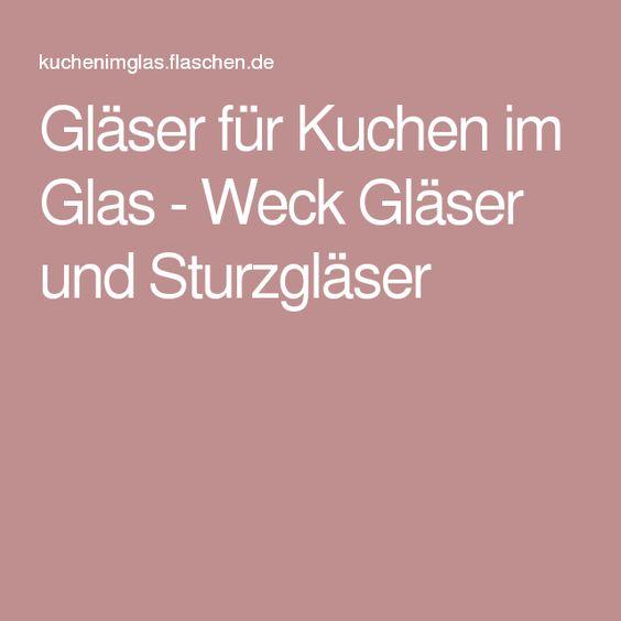 Gläser für Kuchen im Glas- Weck Gläser und Sturzgläser