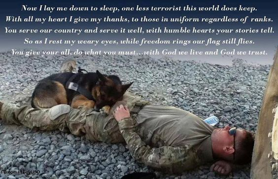 """""""Now I lay me down to sleep, one less terrorist this world does keep. With all my heart I give my thanks, to those in uniform, regardless of ranks. You serve our country and serve it well, with humble hearts your stories tell. So as I rest my weary eyes, while freedom rings, our flag still flies.  You give your all, do what you must... with God we live and God we Trust!"""""""