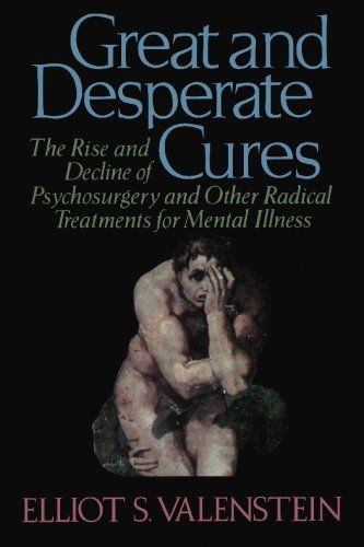 Bestseller Books Online Great and Desperate Cures: The Rise and Decline of Psychosurgery and Other Radical Treatments for Mental Illness Elliot S. Valenstein $16.99  - http://www.ebooknetworking.net/books_detail-1452820422.html