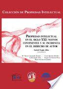 Propiedad intelectual en el siglo XXI : nuevos continentes y su incidencia en el derecho de autor / Isabel Espín Alba (coordinadora).    Reus, 2014