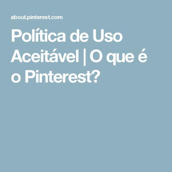 Política de Uso Aceitável | O que é o Pinterest?