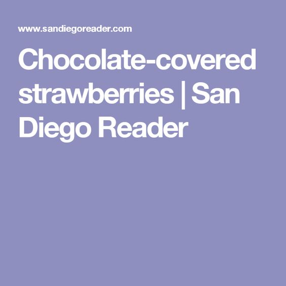 Chocolate-covered strawberries | San Diego Reader