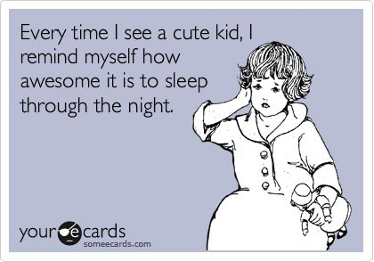 Haha.: Yourecards Funny, Baby Fever Ecard, Sleep Quotes Humor, Someecards Work, Cute Kids, Baby Sleep Humor, Funny Stuff, Funny Eecards, Sleep Ecards