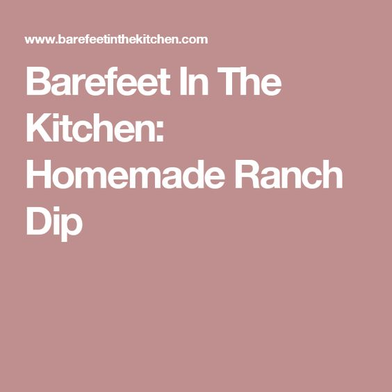 Barefeet In The Kitchen: Homemade Ranch Dip