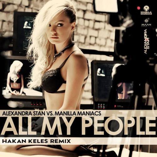 alexandra stan all my people hakan keles 2015 remix alexandra stan all my people my people
