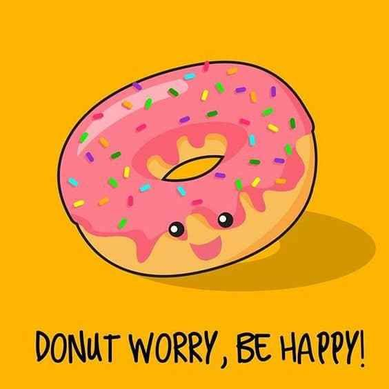 Happiness Quote Donut Worry Be Happy Read Our List Of 10 Inspirational Quotes To Change Your Mood At Www Easy Donut Quotes Funny Funny Food Puns Happy Memes