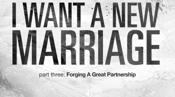 I Want A New Marriage - Forging A Great Partnership [pt3]