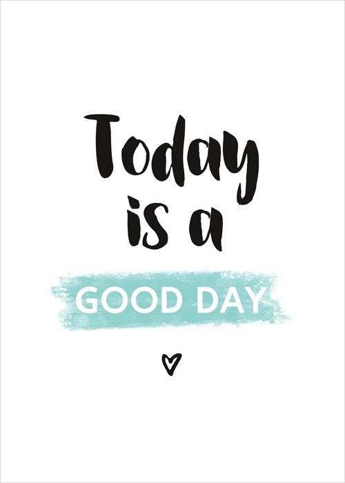 Plakat Today Is A Good Day Good Day Quotes Happy Day Quotes Morning Quotes Funny