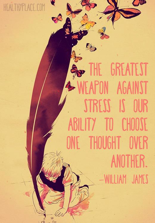 Positive quote: The greatest weapon against stress is our ability to choose one thought over another. www.HealthyPlace.com: