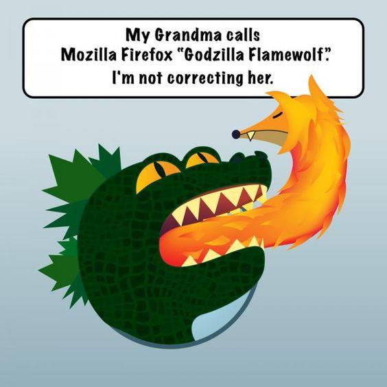 """My Grandma calls Mozilla Firefox 'Godzilla Flamewolf.' I'm not correcting her."" from CollegeHumor.com. #Firefox #ITHumor"