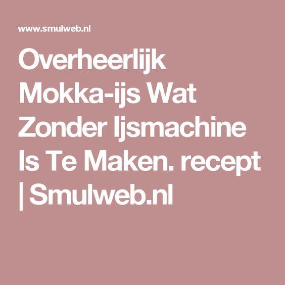 Overheerlijk Mokka-ijs Wat Zonder Ijsmachine Is Te Maken. recept   Smulweb.nl