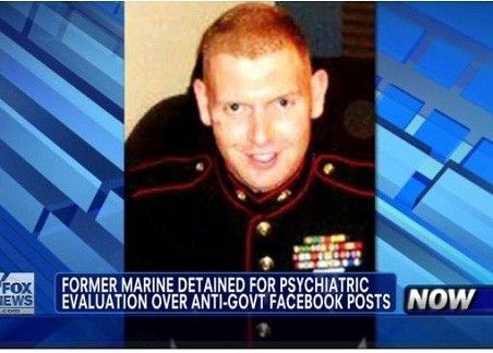 """Brandon J. Raub, a 26-year-old former Marine who served in Iraq and Afghanistan, is being involuntarily """"detained for psychiatric evaluation"""" in a Virginia hospital after making strident anti-government posts on Facebook, Fox News reported Tuesday."""