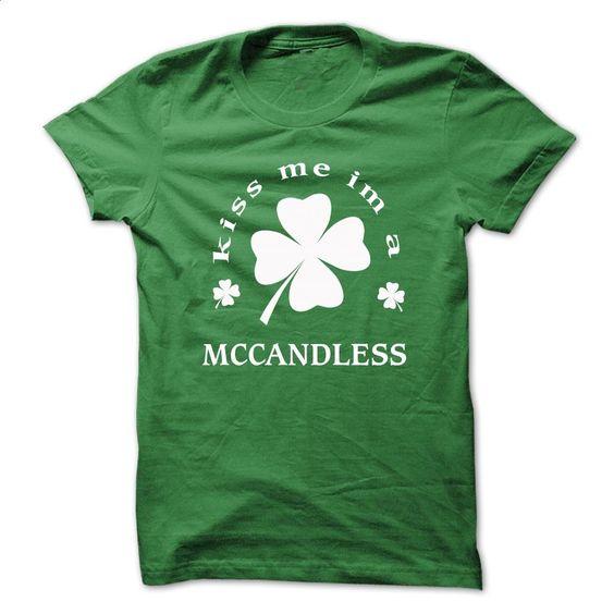 Kiss me Im A MCCANDLESS T Shirt, Hoodie, Sweatshirts - custom tshirts #teeshirt #T-Shirts