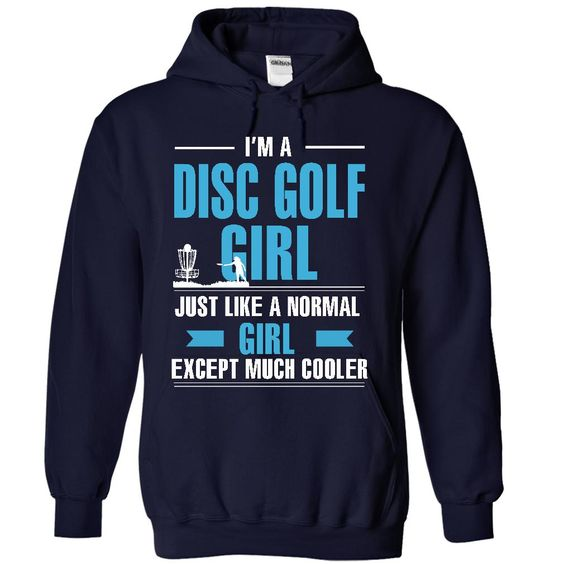 DISC GOLF GIRL IS COOLER HOODIE  This shirt is for you! Tshirt, Women Tee and Hoodie are available. 👕 GET YOUR here: https://www.sunfrog.com/Disc-Golf-guy-is-cooler-5595-NavyBlue-9571392-Hoodie.html?57545