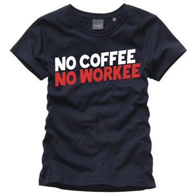No coffee, no workee .... tru dat!
