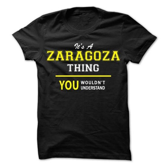 Its A ZARAGOZA thing, you wouldnt understand !! - #gift ideas #love gift. LIMITED AVAILABILITY => https://www.sunfrog.com/Names/Its-A-ZARAGOZA-thing-you-wouldnt-understand-.html?68278