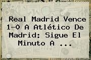 http://tecnoautos.com/wp-content/uploads/imagenes/tendencias/thumbs/real-madrid-vence-10-a-atletico-de-madrid-sigue-el-minuto-a.jpg Real Madrid Hoy. Real Madrid vence 1-0 a Atlético de Madrid: Sigue el minuto a ..., Enlaces, Imágenes, Videos y Tweets - http://tecnoautos.com/actualidad/real-madrid-hoy-real-madrid-vence-10-a-atletico-de-madrid-sigue-el-minuto-a/