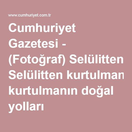 Cumhuriyet Gazetesi - (Fotoğraf) Selülitten kurtulmanın doğal yolları