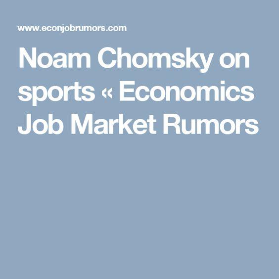 Noam Chomsky on sports « Economics Job Market Rumors | To Read ...