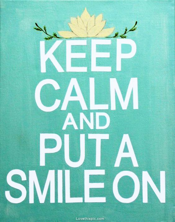 Keep Calm And Smile Quotes: Keep Calm And Put On A Smile