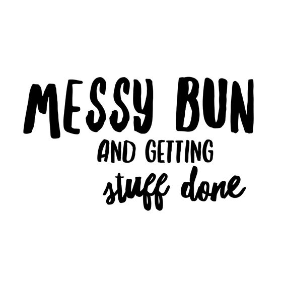 Messy bun & getting stuff done //