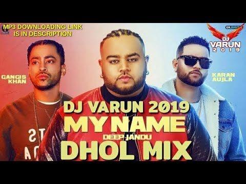 My Name Dhol Mix Dj Varun Punjabi Songs 2020 New Dhol Mix Songs 2020 Karan Aujla Deep Jandu Youtube In 2020 Dj Remix Songs Mixing Dj Dj Remix