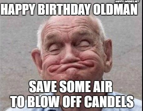 Happy Birthday Dog With Old Man Images Old Man Birthday Funny Birthday Meme Old Man Birthday Meme