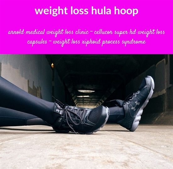 #weight loss hula hoop_296_20180710133221_41    #weight loss target date calculator kg into pounds, xyngular weight loss products kit igniters, weight loss supplements xenadrine with ephedra rfa-1lc.