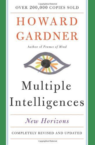 Multiple Intelligences: New Horizons in Theory and Practice by Howard E. Gardner, http://www.amazon.com/dp/0465047688/ref=cm_sw_r_pi_dp_MaKZpb073VGC1
