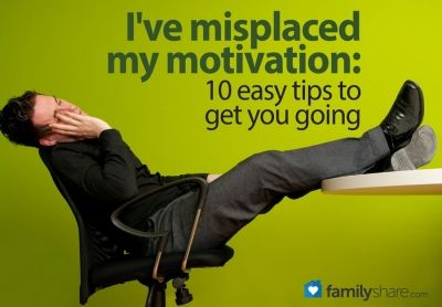 FamilyShare.com | I've misplaced my motivation: 10 easy tips to get you going