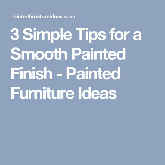 3 Simple Tips For A Smooth Painted Finish Furniture Ideas Makeover It Is Finished