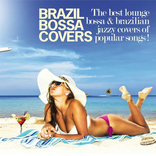VA - Brazil Bossa Covers- The Best Lounge Bossa & Brazilian Jazzy Covers of Popular Songs! (2016)