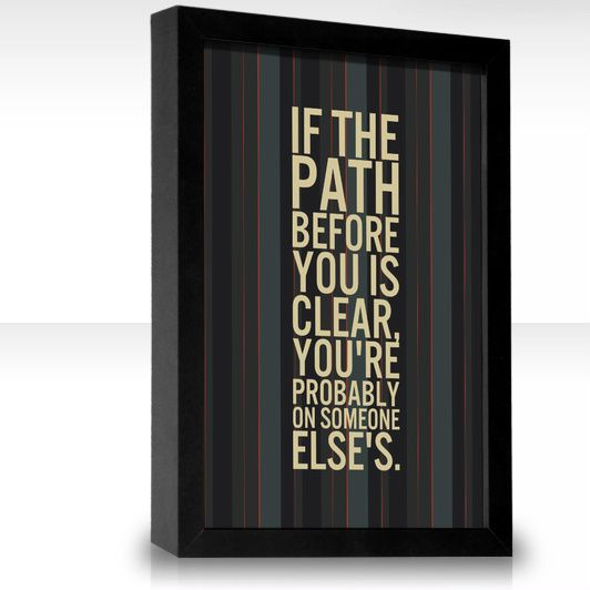 """""""If the #path before you is clear, you're probably on someone else's."""" ~Joseph Campbell #quote"""