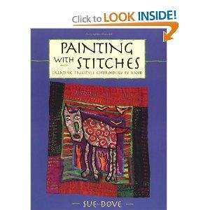 Painting with Stitches: Creating Freestyle Embroidery by Hand by Sue Dove