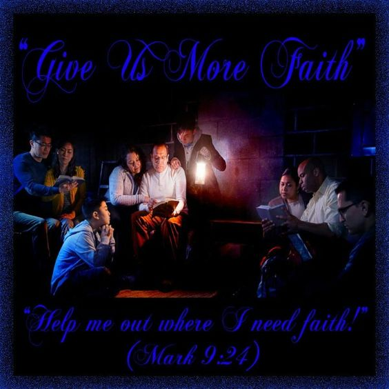 """Give Us More Faith""""Help me out where I need faith!"" (Mark 9:24)"