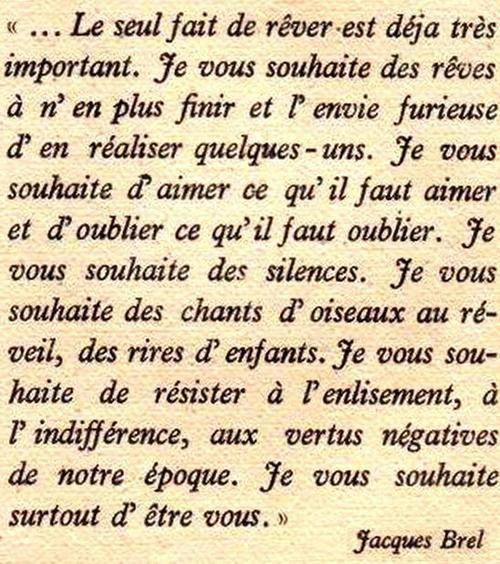Ces voeux de Jacques Brel sont imtemporels.  Je vous les offre pour l'année 2013