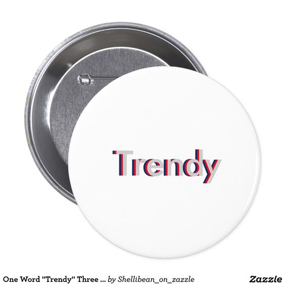 "One Word ""Trendy"" Three Dimensional Text Design Button"
