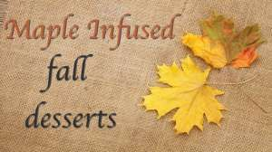 Maple-Infused Fall Desserts