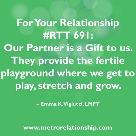 #RTT 691: Our Partner is a Gift to us. They provide the fertile playground where we get to play, stretch and grow. http://www.metrorelationship.com/SuccessfulCouples/2014/11/thankful-blessings-disguise/