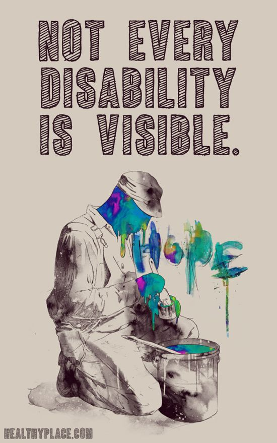 Quote on mental health: Not every disability is visible. www.HealthyPlace.com