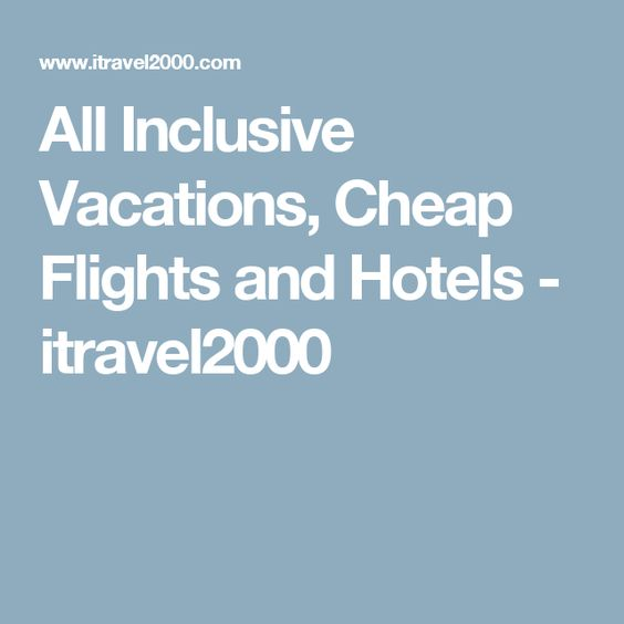 All Inclusive Vacations, Cheap Flights and Hotels - itravel2000
